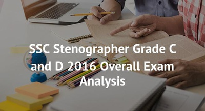 SSC Stenographer Grade C and D 2016 Overall Exam Analysis
