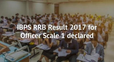 IBPS RRB Result 2017 for Officer Scale 1 declared