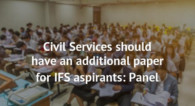 Civil Services should have an additional paper for IFS aspirants: Panel