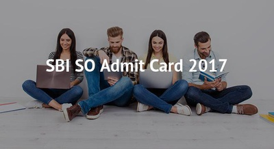 SBI SO Admit Card 2017