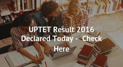 UPTET Result 2016 Declared Today -  Check Here