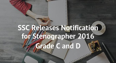 SSC Releases Notification for Stenographer 2016 Grade C and D
