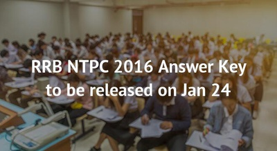 RRB NTPC 2016 Answer Key to be released on Jan 24