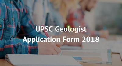 UPSC Geologist Application Form 2018