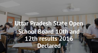 Uttar Pradesh State Open School Board 10th and 12th results 2016 Declared