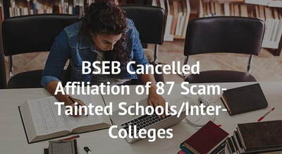 BSEB Cancelled Affiliation of 87 Scam-Tainted Schools/Inter-Colleges