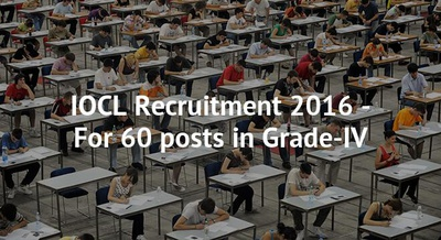 IOCL Recruitment 2016 - For 60 posts in Grade-IV