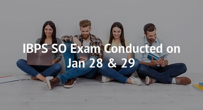 IBPS SO Exam Conducted on Jan 28 & 29