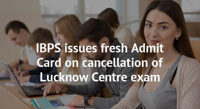 IBPS issues fresh Admit Card on cancellation of Lucknow Centre exam