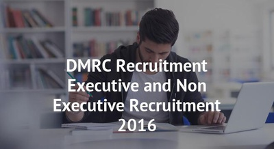 DMRC Recruitment Executive and Non Executive Recruitment 2016