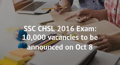 SSC CHSL 2016 Exam: 10,000 vacancies to be announced on Oct 8