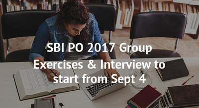 SBI PO 2017 Group Exercises & Interview to start from Sept 4