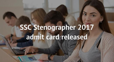 SSC Stenographer 2017 admit card released