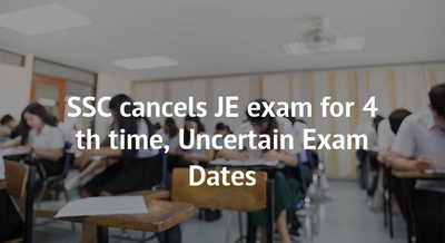 SSC cancels JE exam for 4 th time, Uncertain Exam Dates