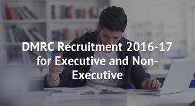 DMRC Recruitment 2016-17 for Executive and Non-Executive