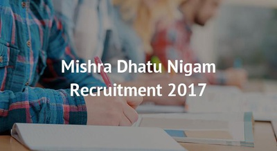 Mishra Dhatu Nigam Recruitment 2017