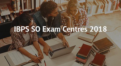 IBPS SO Exam Centres 2018