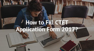 How to Fill CTET Application Form 2017?