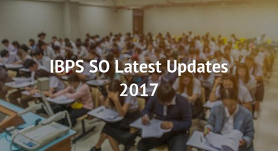 IBPS SO Latest Updates 2017