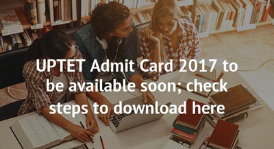 UPTET Admit Card 2017 to be available soon; check steps to download here