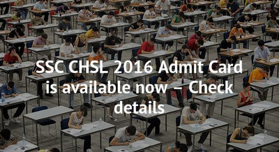 SSC CHSL 2016 Admit Card is available now – Check details