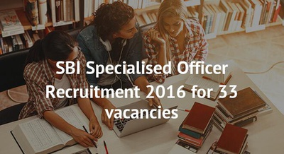 SBI Specialised Officer Recruitment 2016 for 33 vacancies