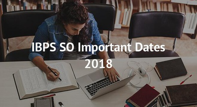 IBPS SO Important Dates 2018