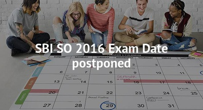 SBI SO 2016 Exam Date postponed