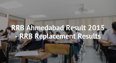 RRB Ahmedabad Result 2015 - RRB Replacement Results