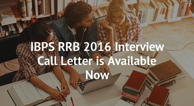 IBPS RRB 2016 Interview Call Letter is Available Now