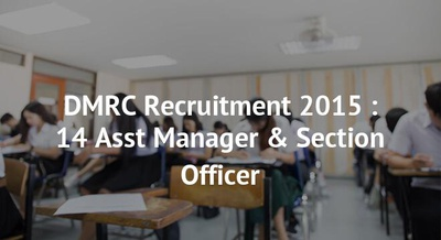 DMRC Recruitment 2015 : 14 Asst Manager & Section Officer