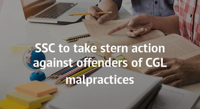 SSC to take stern action against offenders of CGL malpractices