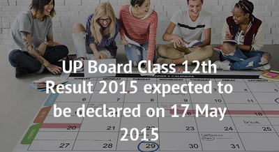 UP Board Class 12th Result 2015 expected to be declared on 17 May 2015