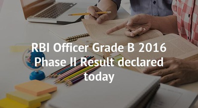 RBI Officer Grade B 2016 Phase II Result declared today