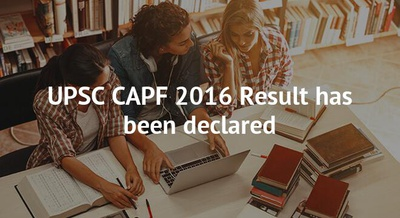 UPSC CAPF 2016 Result has been declared