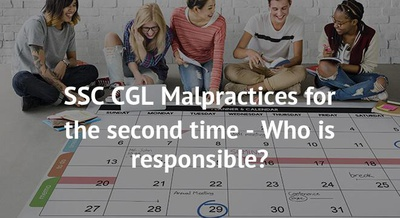 SSC CGL Malpractices for the second time - Who is responsible?