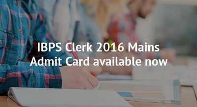 IBPS Clerk 2016 Mains Admit Card available now