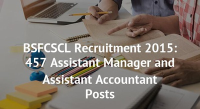 BSFCSCL Recruitment 2015: 457 Assistant Manager and Assistant Accountant Posts