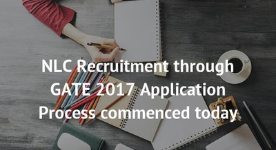 NLC Recruitment through GATE 2017 Application Process commenced today