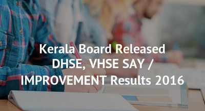 Kerala Board Released DHSE, VHSE SAY / IMPROVEMENT Results 2016
