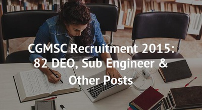 CGMSC Recruitment 2015: 82 DEO, Sub Engineer & Other Posts