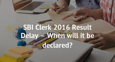 SBI Clerk 2016 Result Delay – When will it be declared?