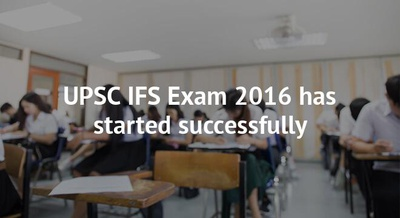 UPSC IFS Exam 2016 has started successfully