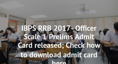 IBPS RRB 2017- Officer Scale 1 Prelims Admit Card released; Check how to download admit card here