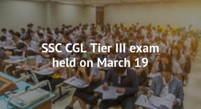 SSC CGL Tier III exam held on March 19