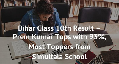 Bihar Class 10th Result – Prem Kumar Tops with 93%, Most Toppers from Simultala School
