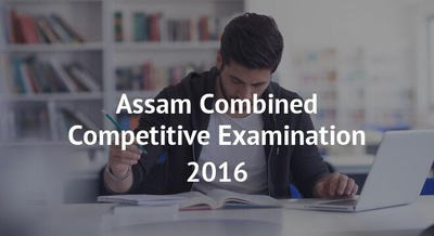 Assam Combined Competitive Examination 2016