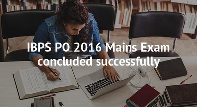 IBPS PO 2016 Mains Exam concluded successfully