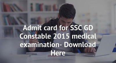 Admit card for SSC GD Constable 2015 medical examination- Download Here