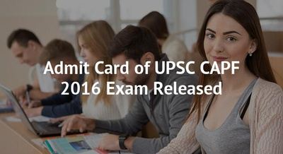 Admit Card of UPSC CAPF 2016 Exam Released